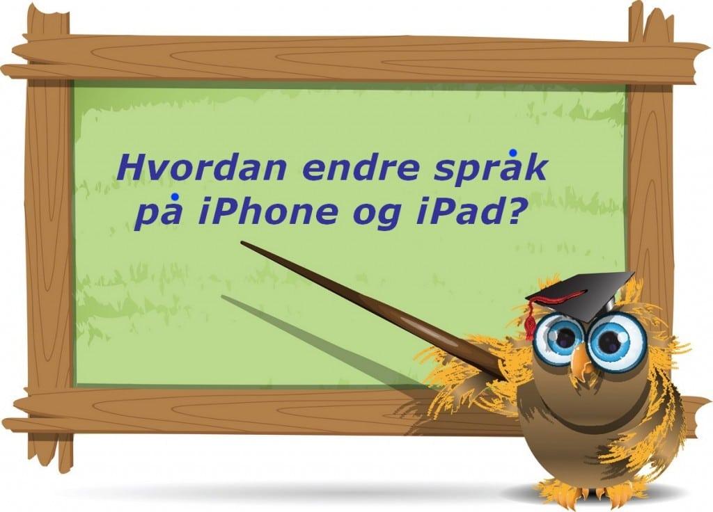 Hvordan endre språk på iPhone og iPad?