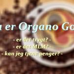 Hva er Organo Gold? Er det tull og tøys?