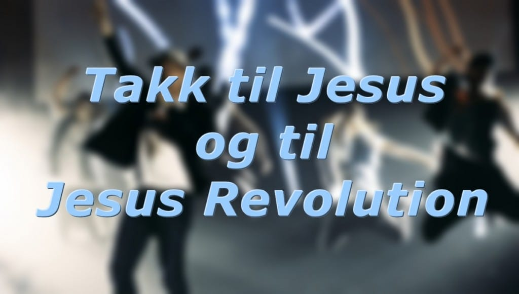 takk til jesus og til jesus revolution