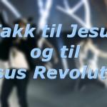 Takk til Jesus og til Jesus Revolution!