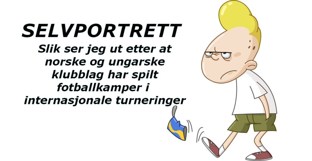 Sånn føler jeg meg etter å ha sett norske og ungarske klubblag i internasjonale turninger!